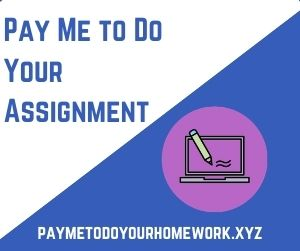 Pay Me to Do Your Assignment