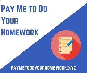 Pay Me to Do Your Homework